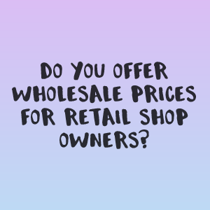 Do you offer wholesale prices for retail shop owners?